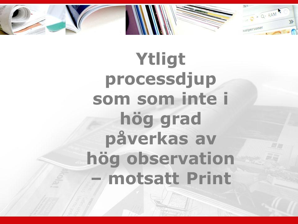 Ytligt processdjup som som inte i hög grad påverkas av hög observation – motsatt Print