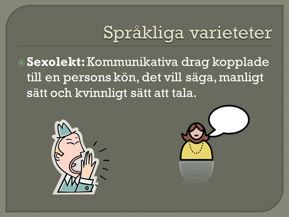 Språkliga varieteter Sexolekt: Kommunikativa drag kopplade till en persons kön, det vill säga, manligt sätt och kvinnligt sätt att tala.