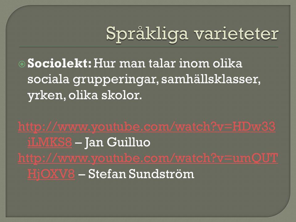 Språkliga varieteter Sociolekt: Hur man talar inom olika sociala grupperingar, samhällsklasser, yrken, olika skolor.