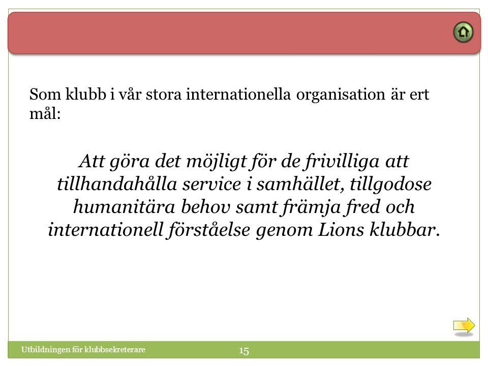 Som klubb i vår stora internationella organisation är ert mål: