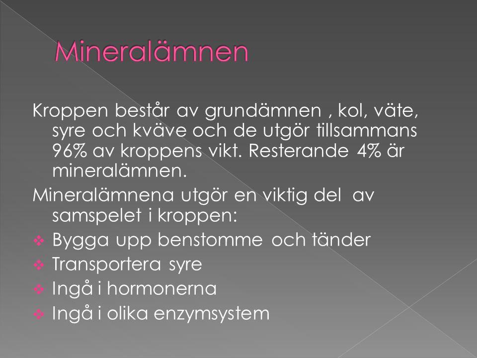Mineralämnen Kroppen består av grundämnen , kol, väte, syre och kväve och de utgör tillsammans 96% av kroppens vikt. Resterande 4% är mineralämnen.