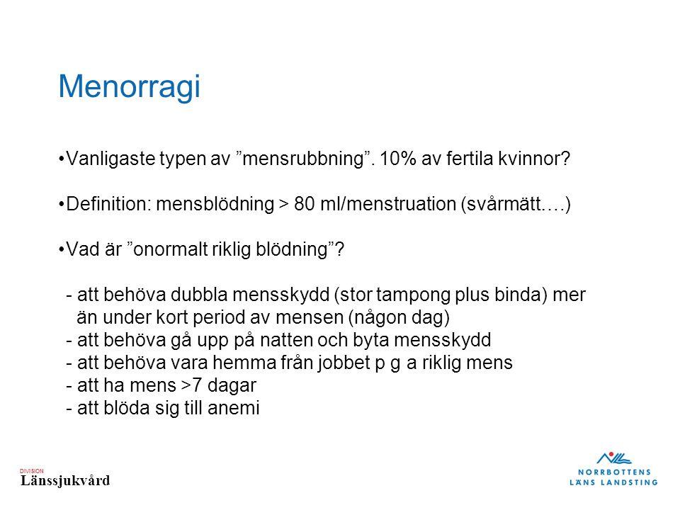 Menorragi Vanligaste typen av mensrubbning . 10% av fertila kvinnor