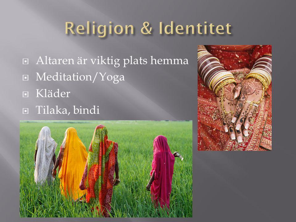 Religion & Identitet Altaren är viktig plats hemma Meditation/Yoga