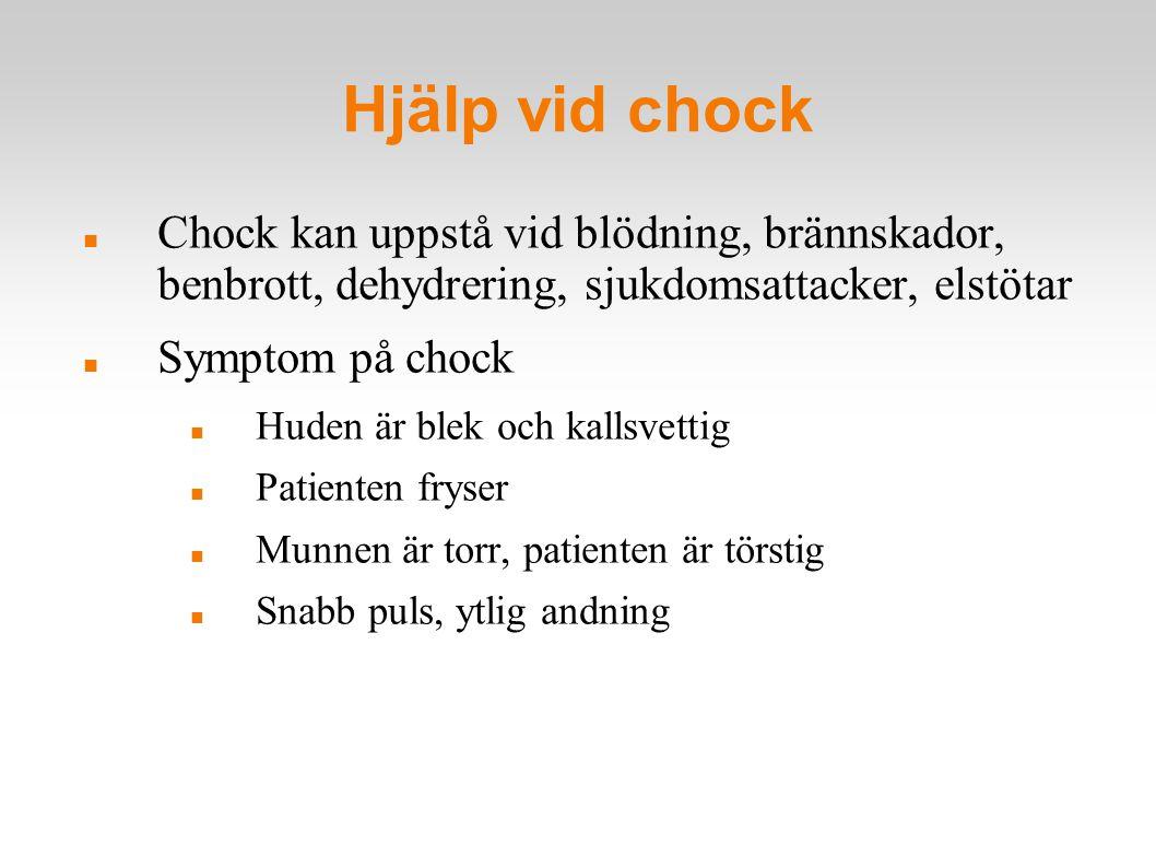 Hjälp vid chock Chock kan uppstå vid blödning, brännskador, benbrott, dehydrering, sjukdomsattacker, elstötar.