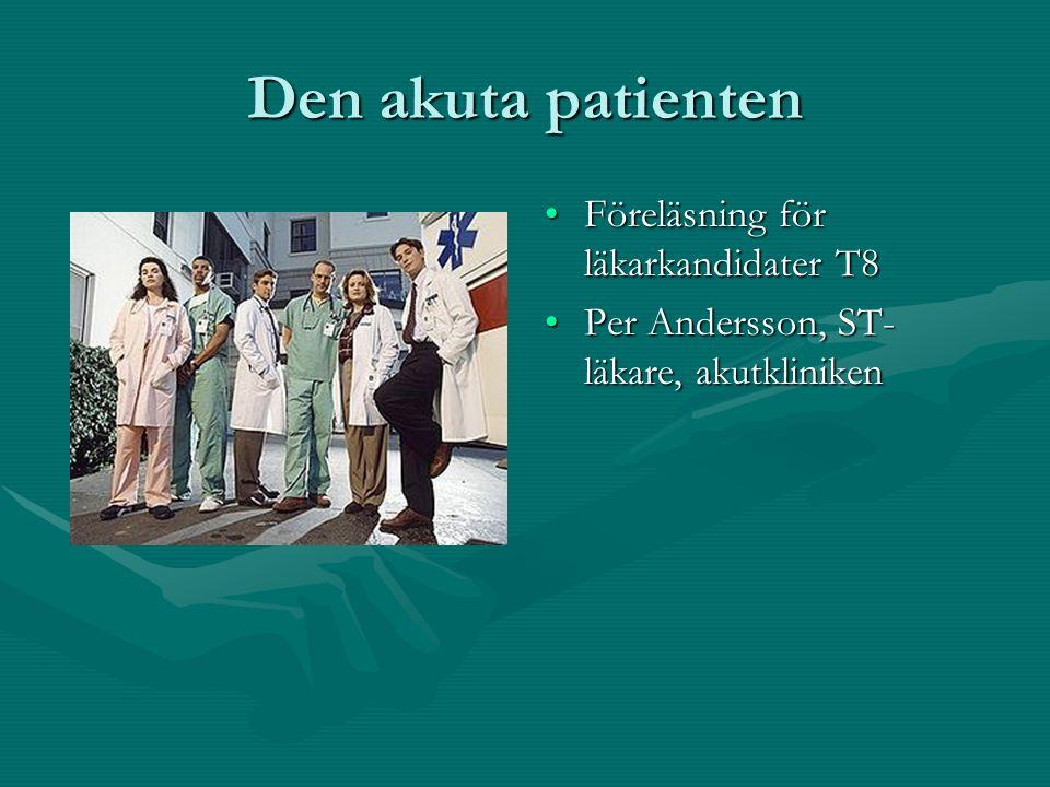 Den akuta patienten Föreläsning för läkarkandidater T8