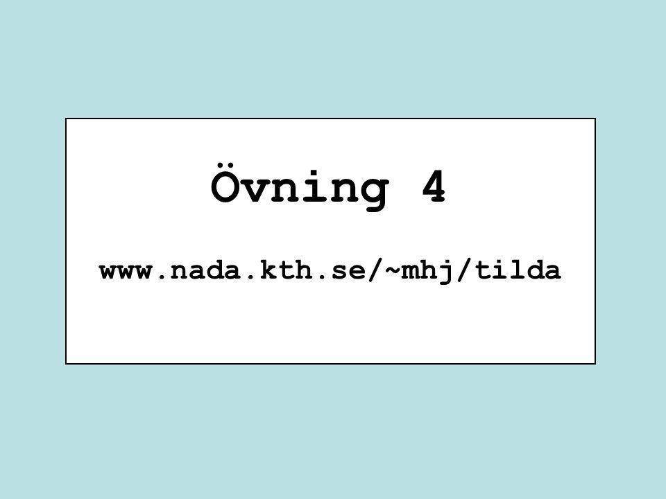 Övning 4 www.nada.kth.se/~mhj/tilda