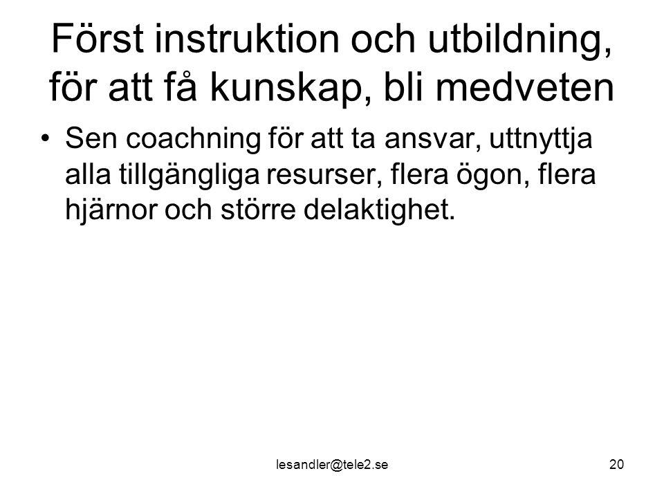 Först instruktion och utbildning, för att få kunskap, bli medveten