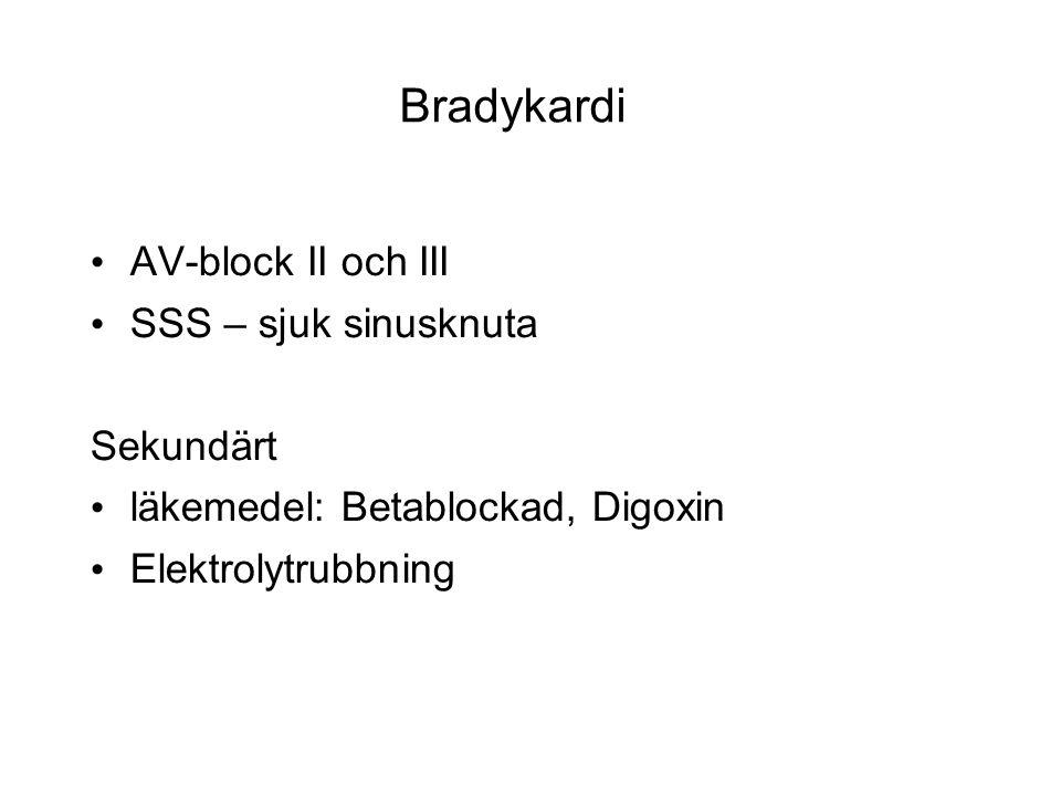 Bradykardi AV-block II och III SSS – sjuk sinusknuta Sekundärt