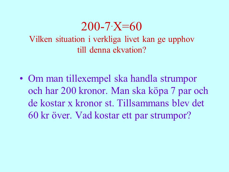 200-7.X=60 Vilken situation i verkliga livet kan ge upphov till denna ekvation