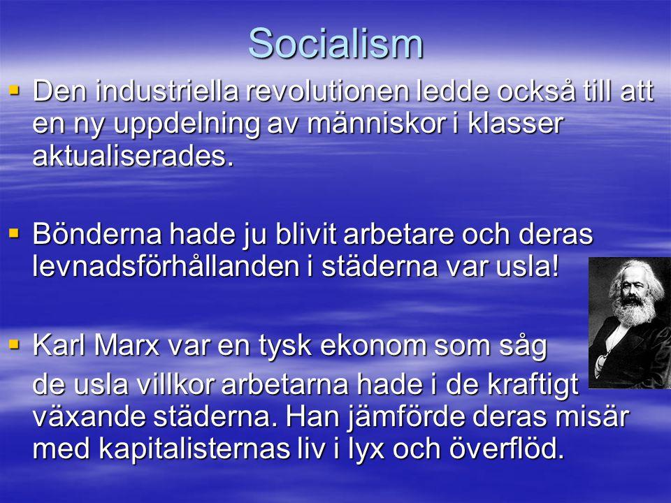 Socialism Den industriella revolutionen ledde också till att en ny uppdelning av människor i klasser aktualiserades.