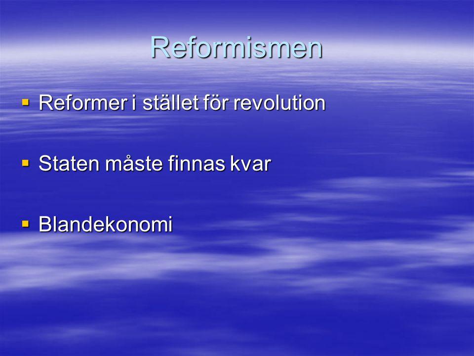 Reformismen Reformer i stället för revolution Staten måste finnas kvar