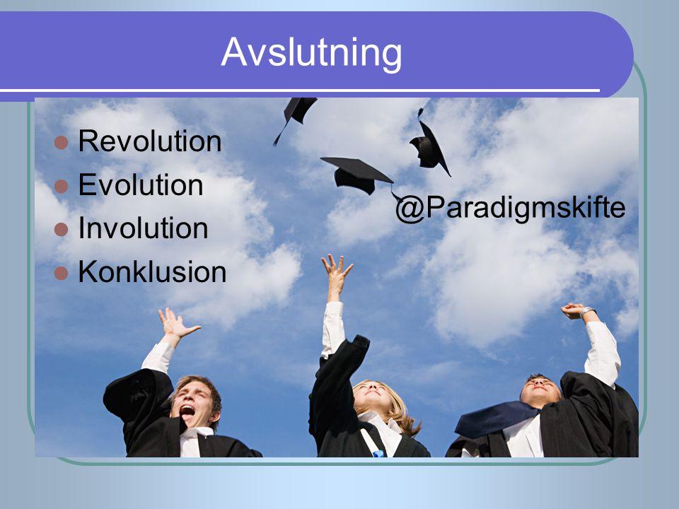 Avslutning Revolution Evolution Involution Konklusion @Paradigmskifte