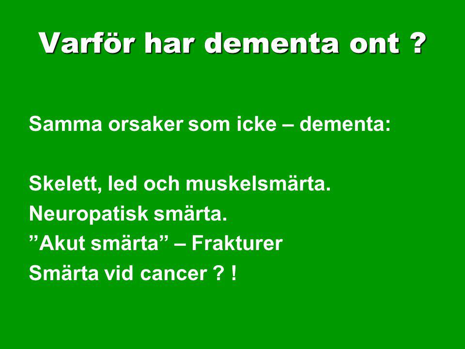 Varför har dementa ont Samma orsaker som icke – dementa: