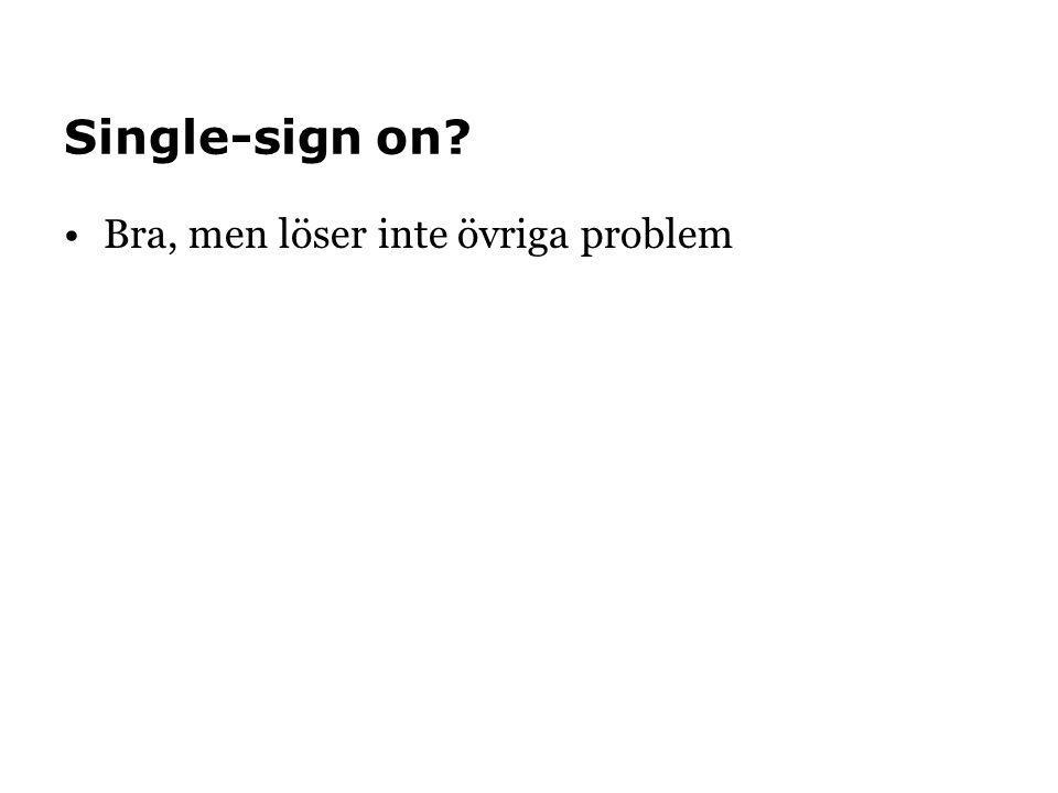 Single-sign on Bra, men löser inte övriga problem