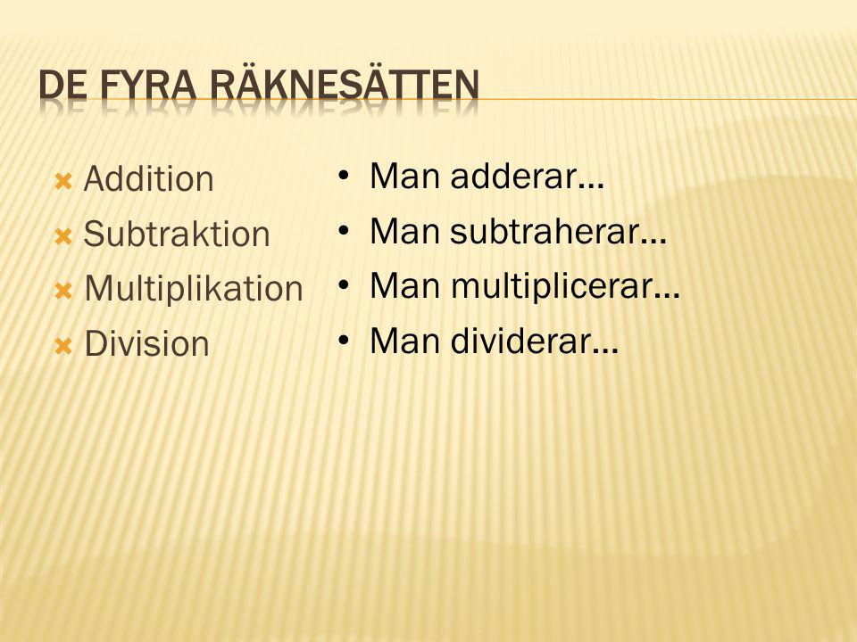 De fyra räknesätten Man adderar… Addition Subtraktion Man subtraherar…