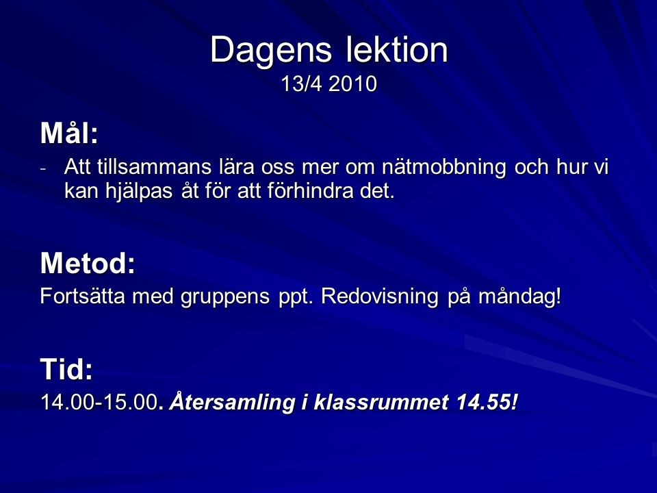 Dagens lektion 13/4 2010 Mål: Metod: Tid: