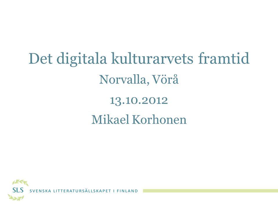 Det digitala kulturarvets framtid Norvalla, Vörå 13. 10