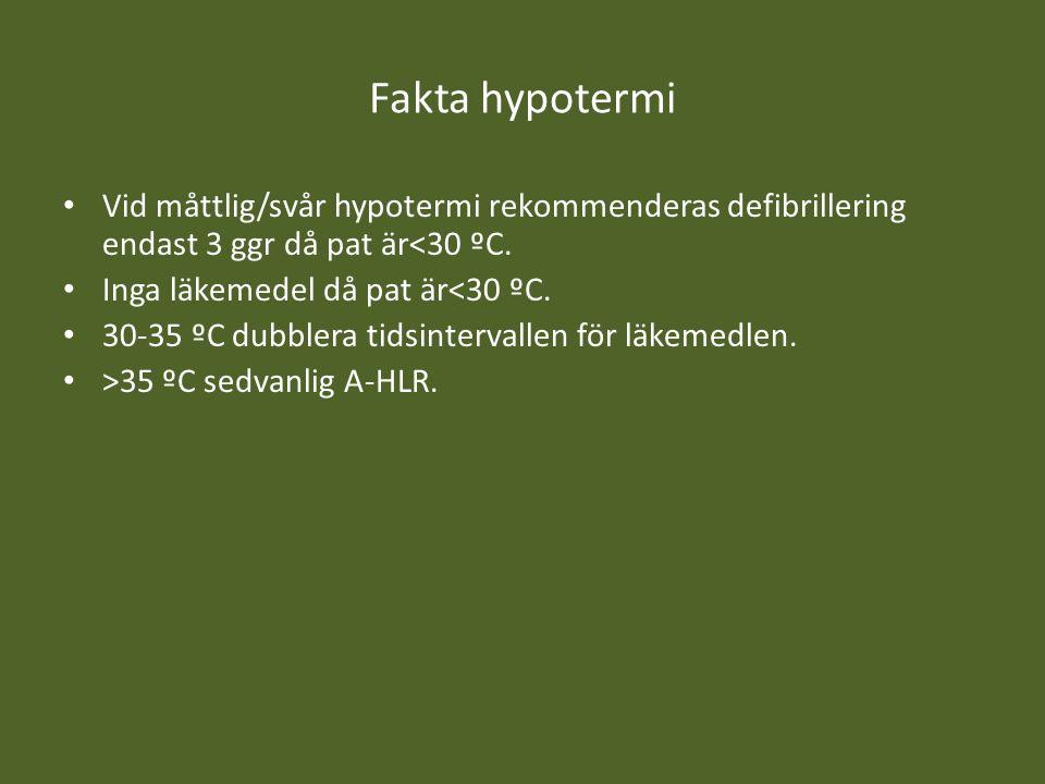 Fakta hypotermi Vid måttlig/svår hypotermi rekommenderas defibrillering endast 3 ggr då pat är<30 ºC.