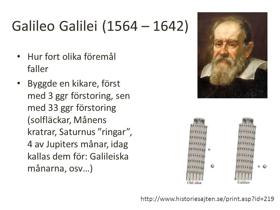 Galileo Galilei (1564 – 1642) Hur fort olika föremål faller