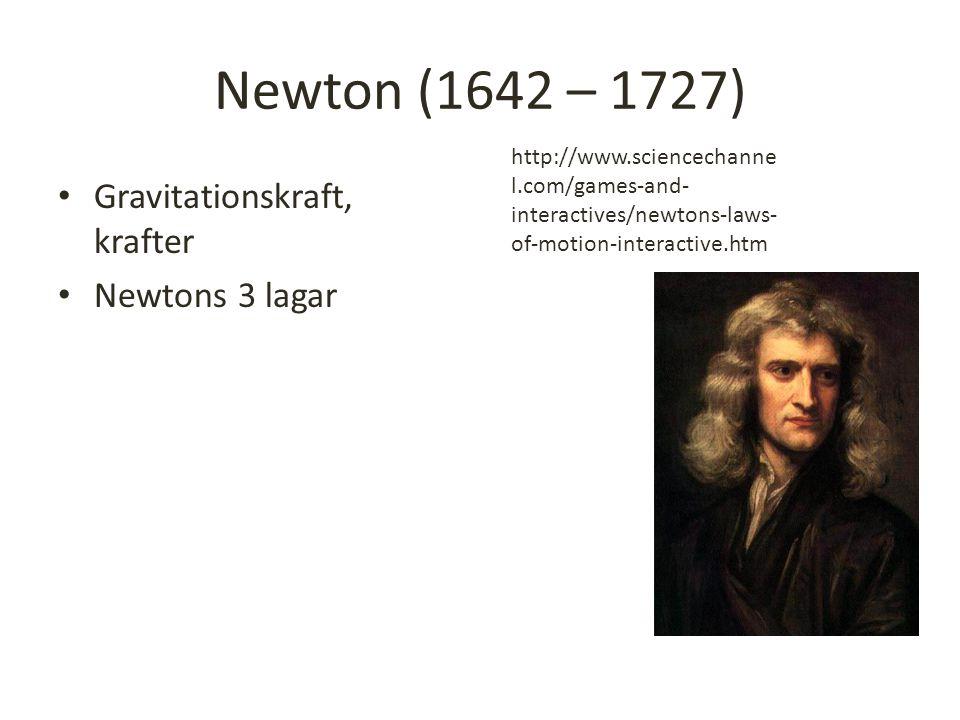 Newton (1642 – 1727) Gravitationskraft, krafter Newtons 3 lagar