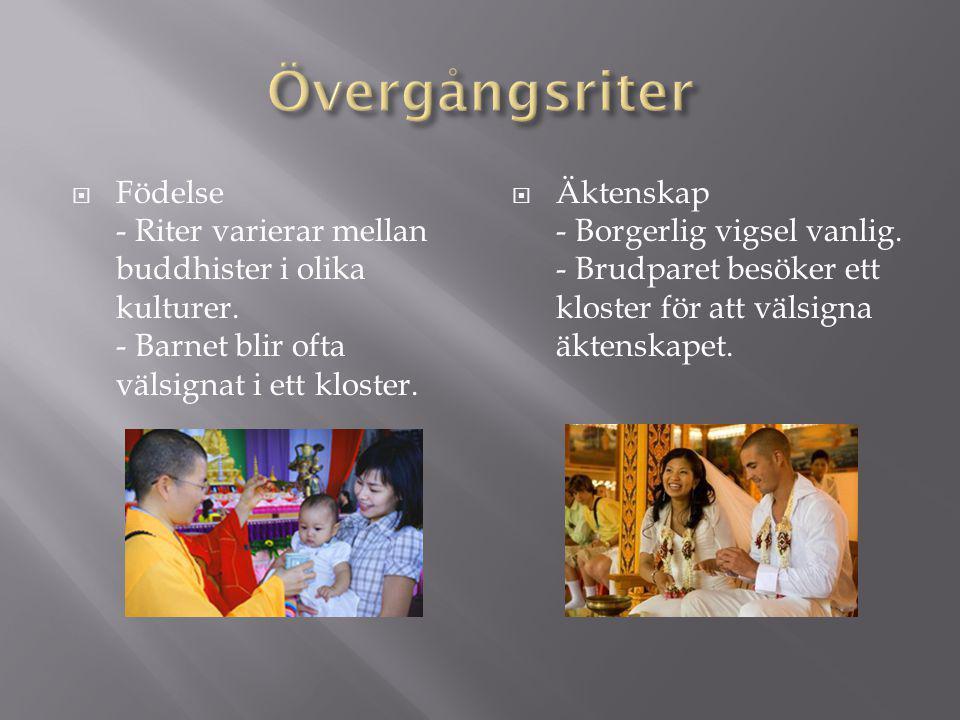 Övergångsriter Födelse - Riter varierar mellan buddhister i olika kulturer. - Barnet blir ofta välsignat i ett kloster.