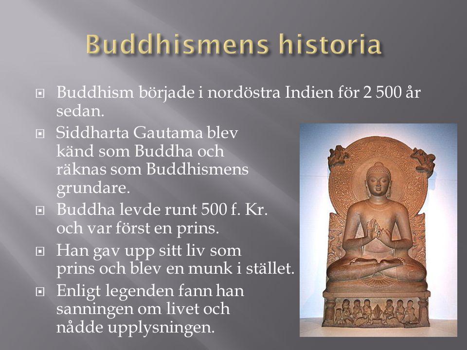 Buddhismens historia Buddhism började i nordöstra Indien för 2 500 år sedan.