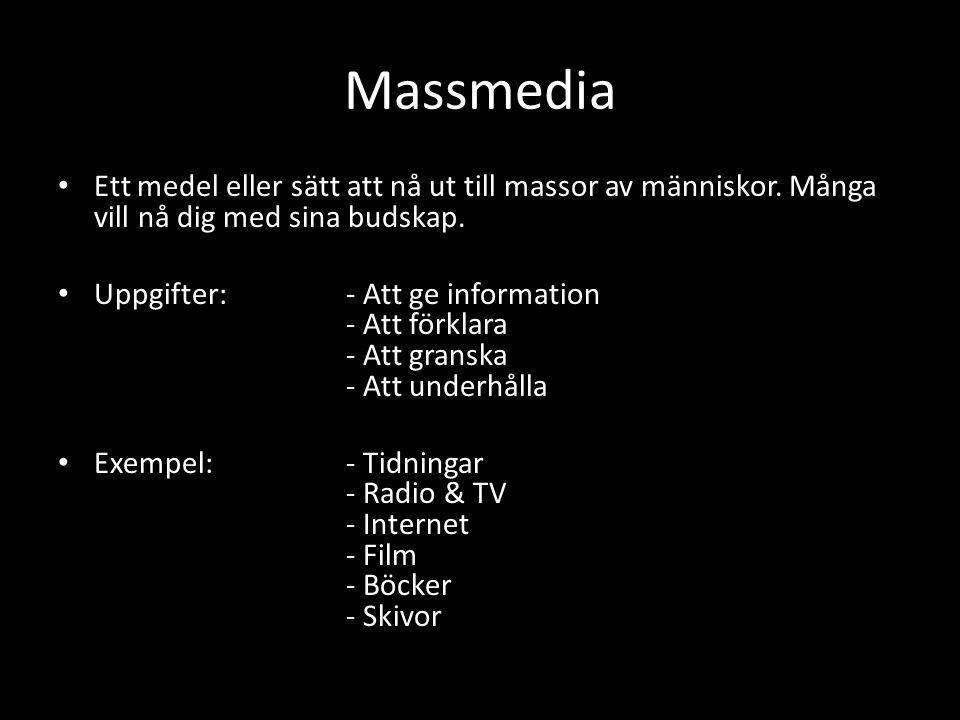 Massmedia Ett medel eller sätt att nå ut till massor av människor. Många vill nå dig med sina budskap.