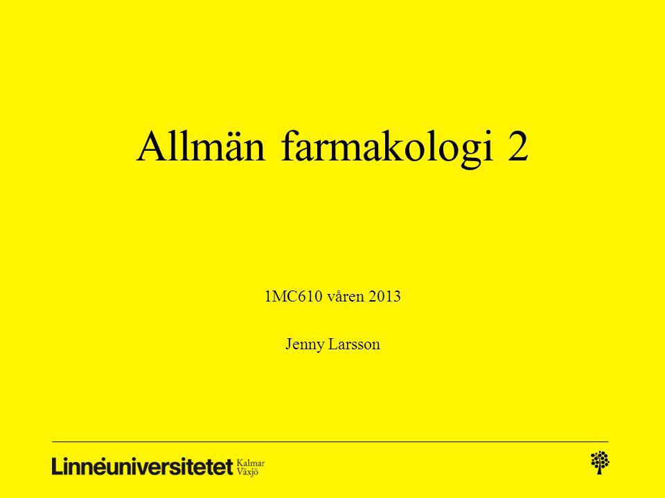Allmän farmakologi 2 1MC610 våren 2013 Jenny Larsson