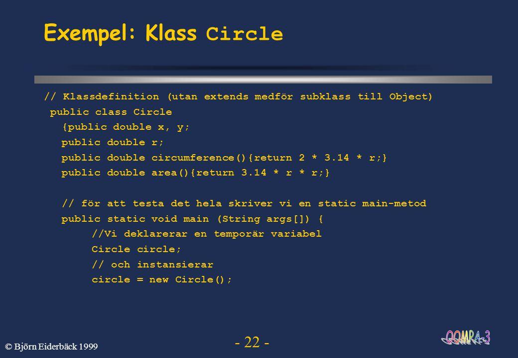 Exempel: Klass Circle // Klassdefinition (utan extends medför subklass till Object) public class Circle.