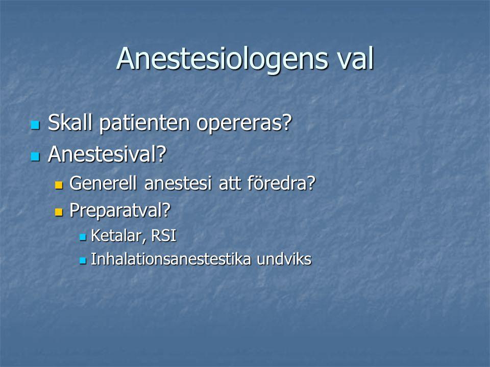 Anestesiologens val Skall patienten opereras Anestesival