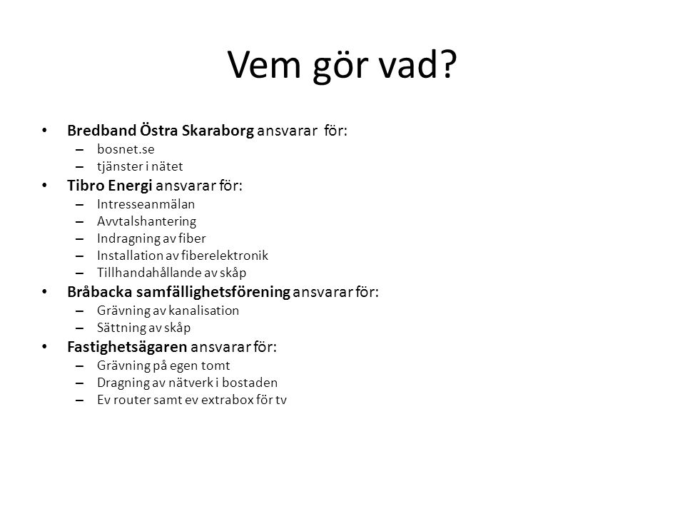 Vem gör vad Bredband Östra Skaraborg ansvarar för: