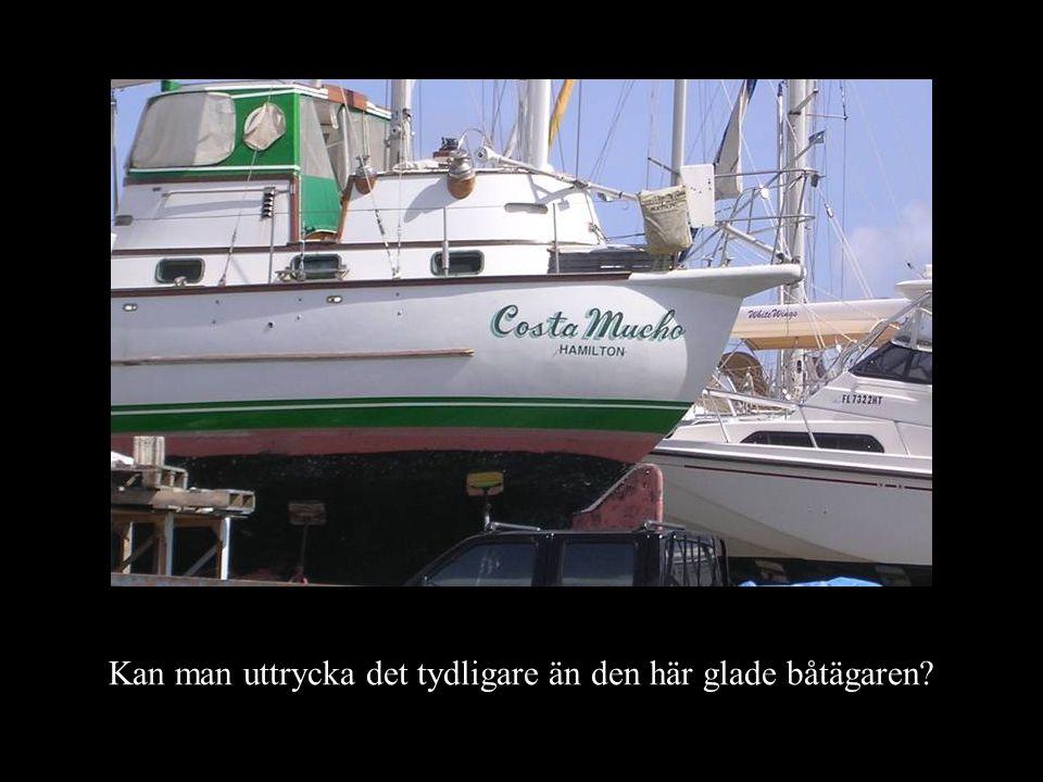 Kan man uttrycka det tydligare än den här glade båtägaren