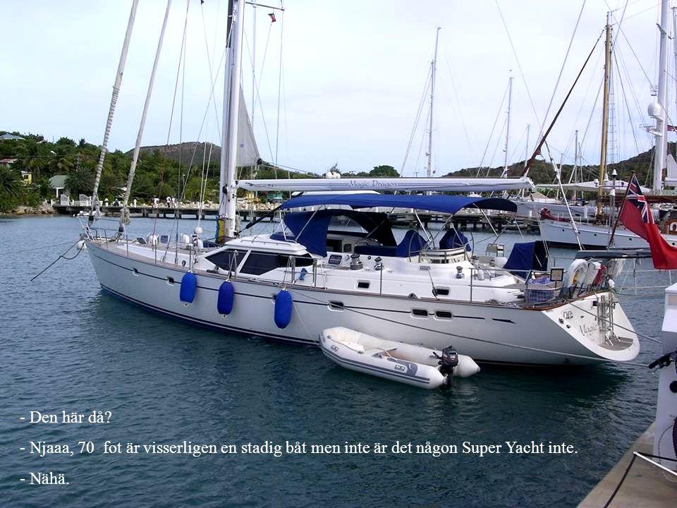 Den här då. Njaaa, 70 fot är visserligen en stadig båt men inte är det någon Super Yacht inte.