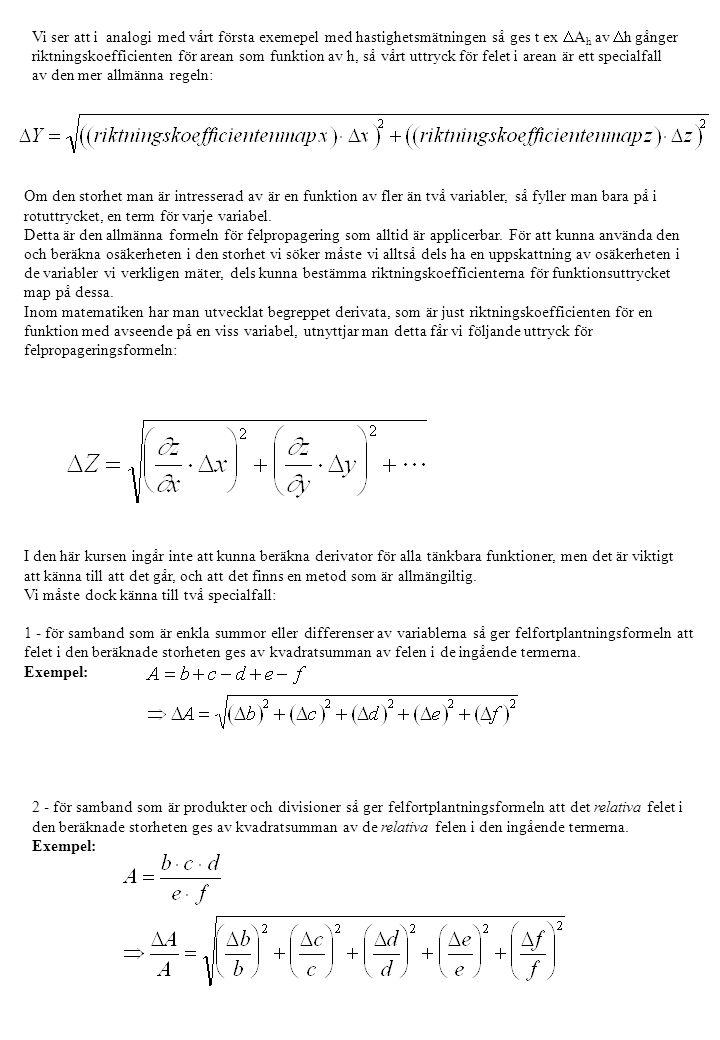 Vi ser att i analogi med vårt första exemepel med hastighetsmätningen så ges t ex DAh av Dh gånger riktningskoefficienten för arean som funktion av h, så vårt uttryck för felet i arean är ett specialfall av den mer allmänna regeln: