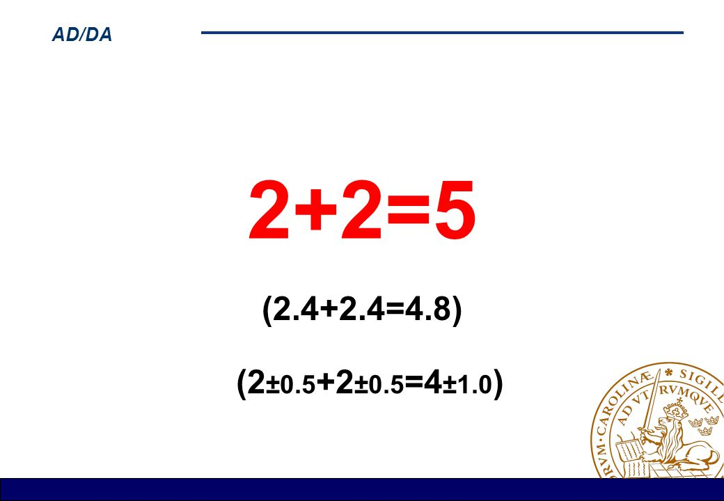 2+2=5 (2.4+2.4=4.8) (2±0.5+2±0.5=4±1.0)