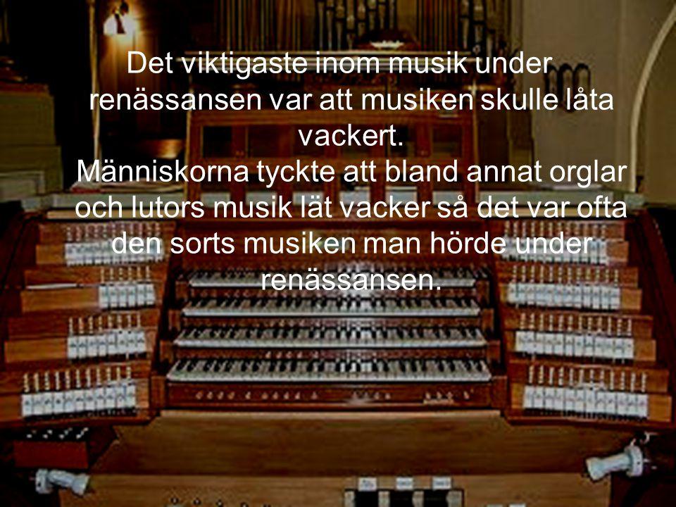 Det viktigaste inom musik under renässansen var att musiken skulle låta vackert.