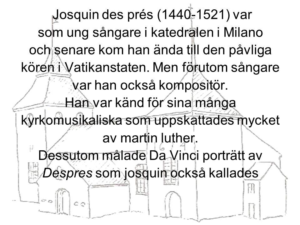 Josquin des prés (1440-1521) var som ung sångare i katedralen i Milano