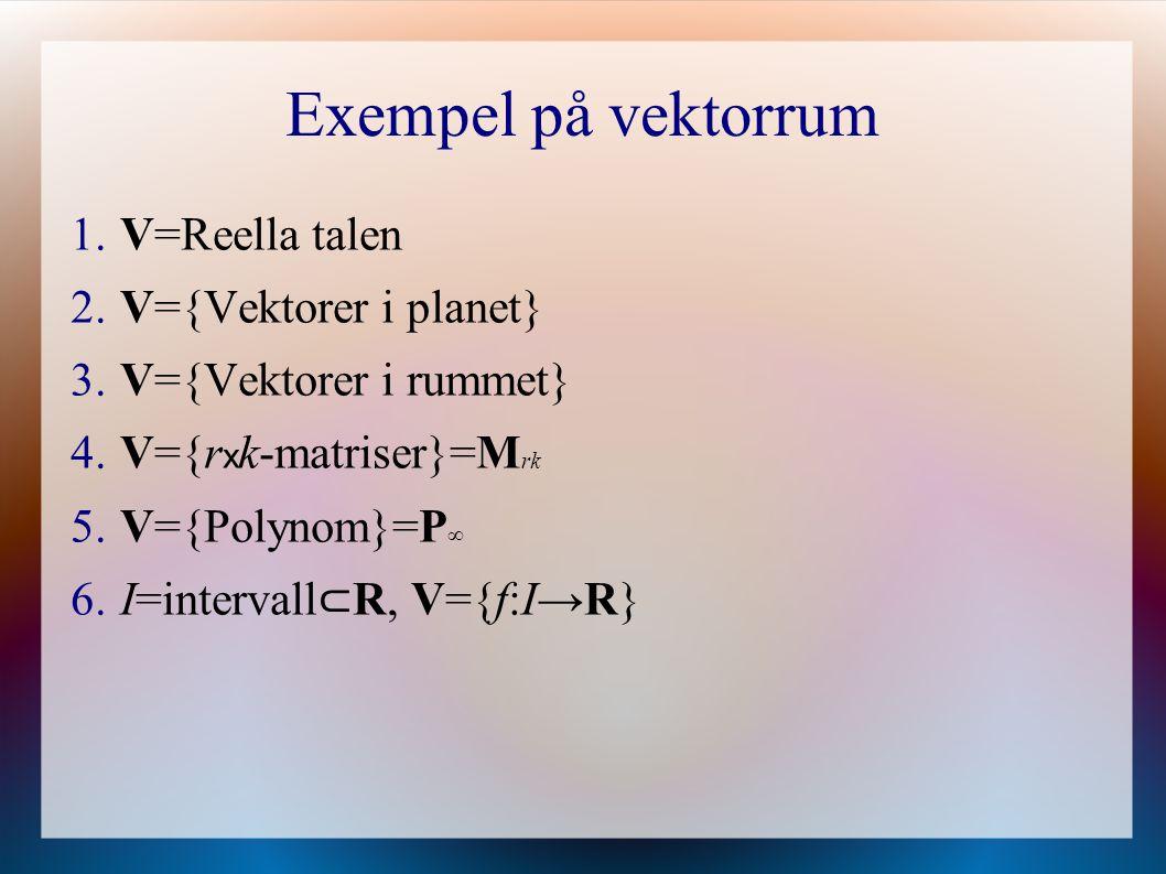 Exempel på vektorrum V=Reella talen V={Vektorer i planet}