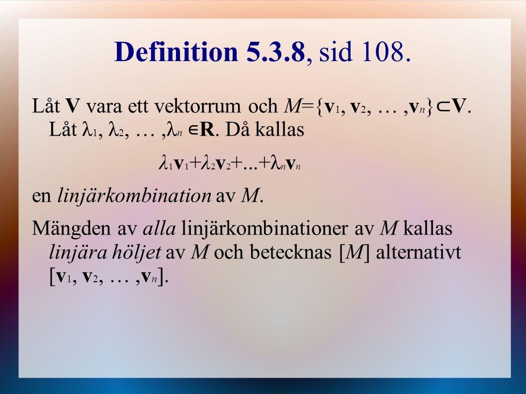 Definition 5.3.8, sid 108. Låt V vara ett vektorrum och M={v1, v2, … ,vn}⊂V. Låt λ1, λ2, … ,λn ∊R. Då kallas.