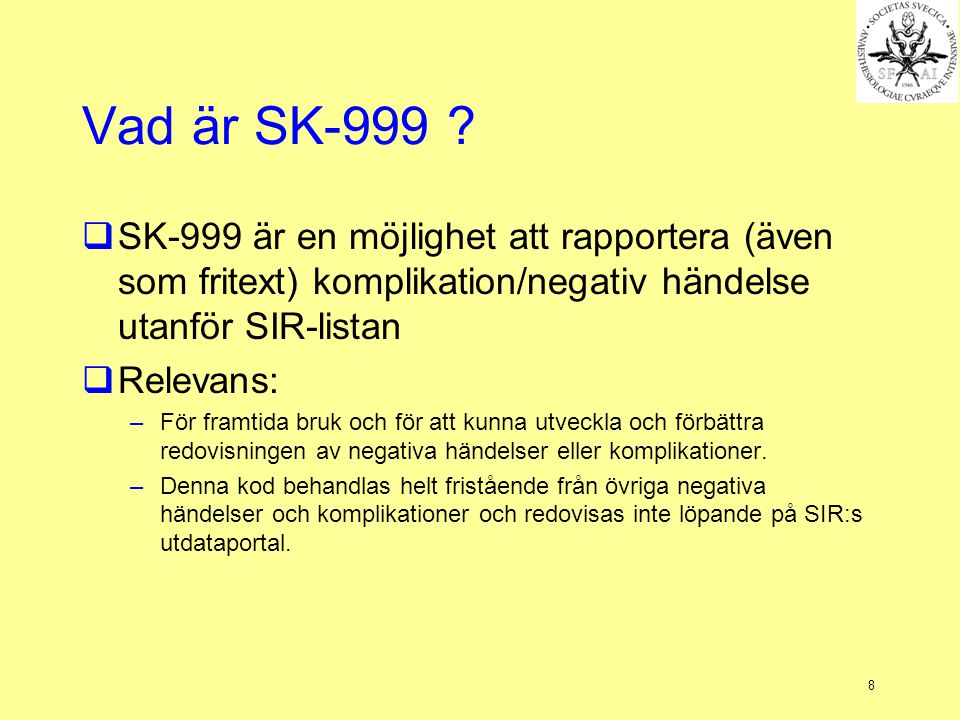 Vad är SK-999 SK-999 är en möjlighet att rapportera (även som fritext) komplikation/negativ händelse utanför SIR-listan.