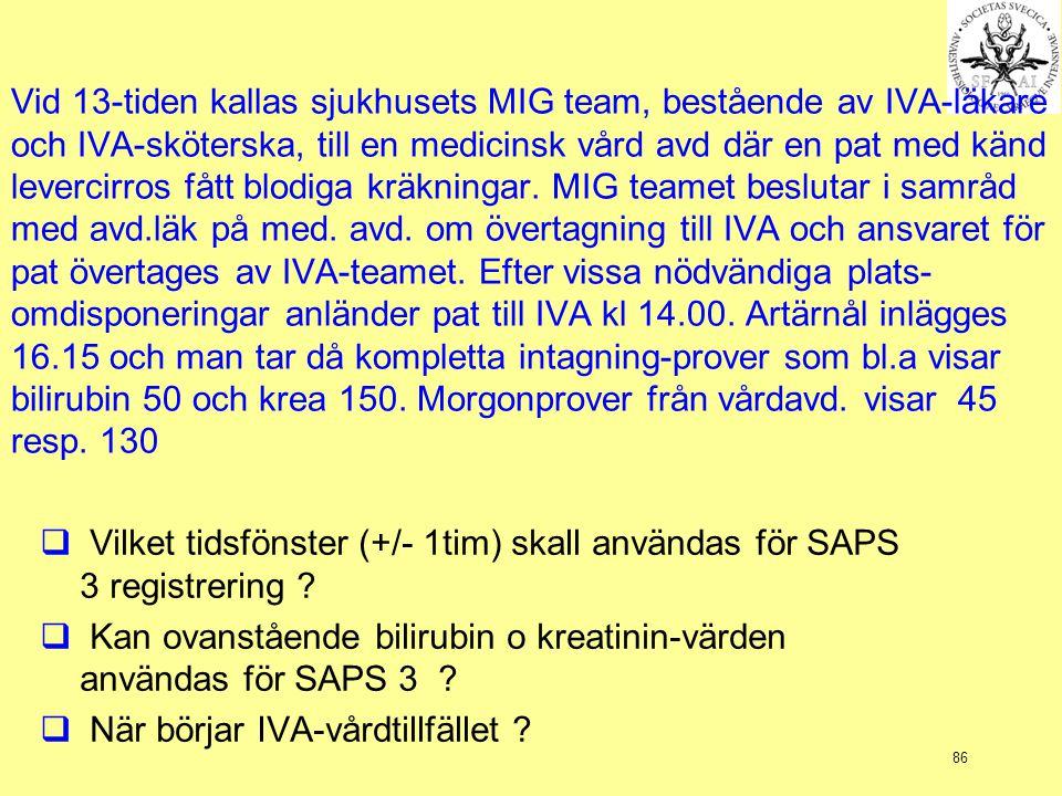 Vid 13-tiden kallas sjukhusets MIG team, bestående av IVA-läkare och IVA-sköterska, till en medicinsk vård avd där en pat med känd levercirros fått blodiga kräkningar. MIG teamet beslutar i samråd med avd.läk på med. avd. om övertagning till IVA och ansvaret för pat övertages av IVA-teamet. Efter vissa nödvändiga plats-omdisponeringar anländer pat till IVA kl 14.00. Artärnål inlägges 16.15 och man tar då kompletta intagning-prover som bl.a visar bilirubin 50 och krea 150. Morgonprover från vårdavd. visar 45 resp. 130