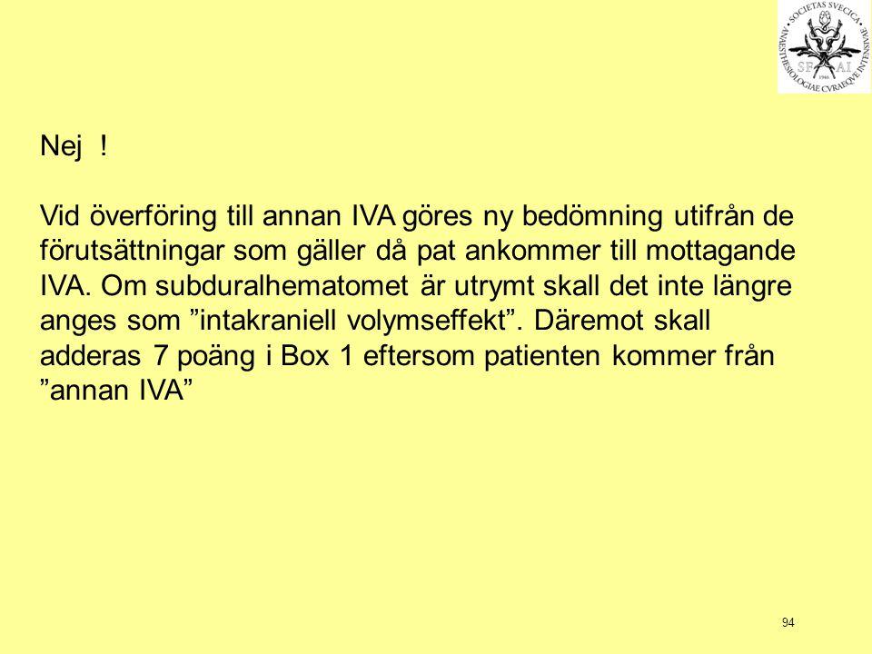 Nej ! Vid överföring till annan IVA göres ny bedömning utifrån de.