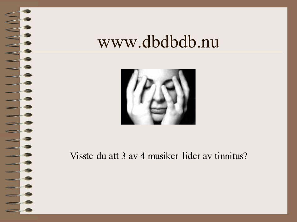 www.dbdbdb.nu Visste du att 3 av 4 musiker lider av tinnitus