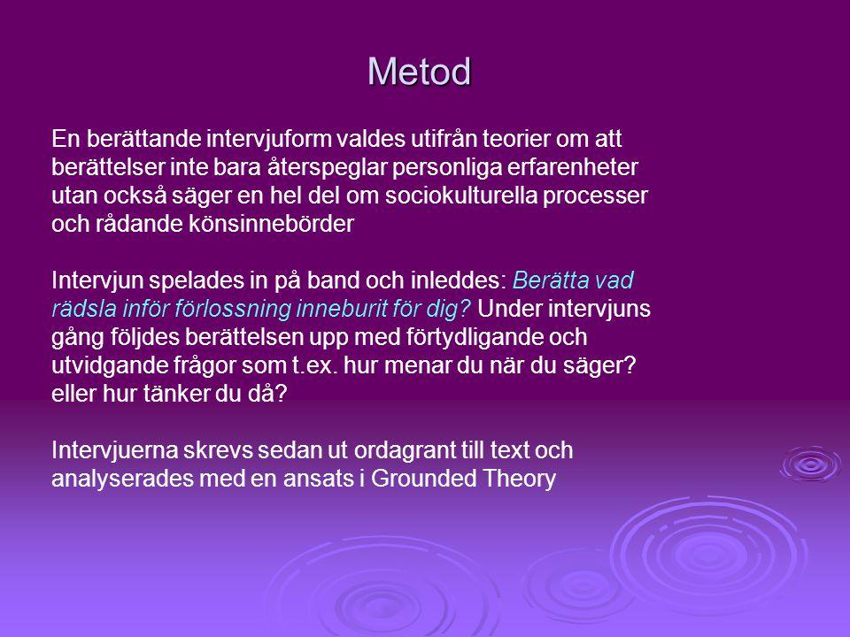 Metod En berättande intervjuform valdes utifrån teorier om att