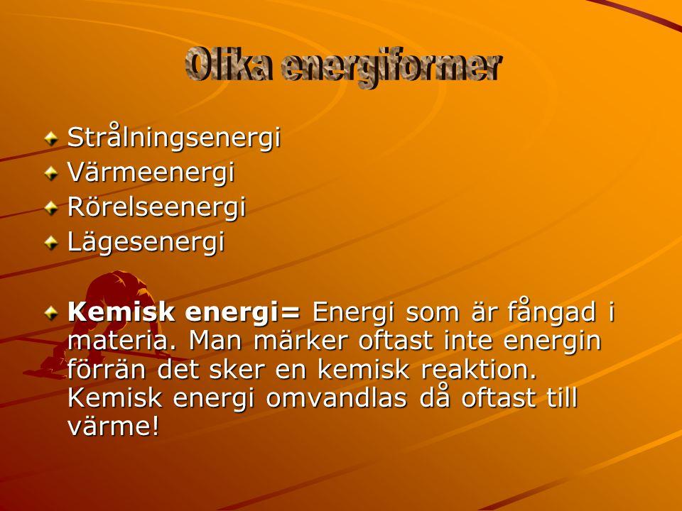 Olika energiformer Strålningsenergi Värmeenergi Rörelseenergi