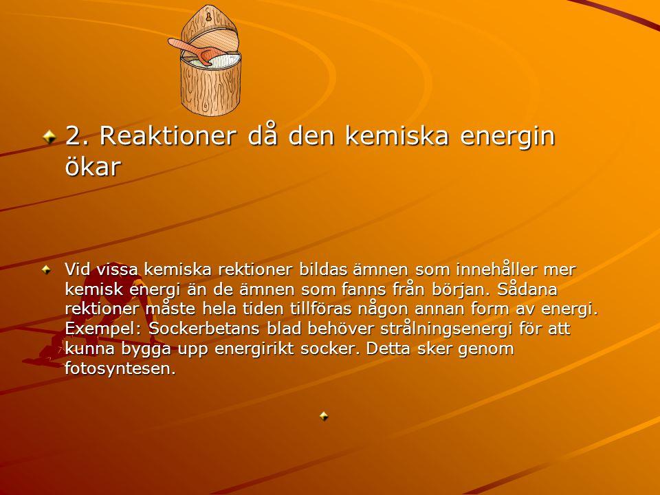 2. Reaktioner då den kemiska energin ökar