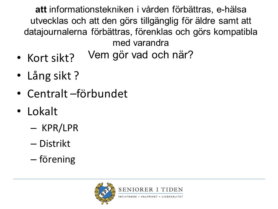 Kort sikt Lång sikt Centralt –förbundet Lokalt KPR/LPR Distrikt
