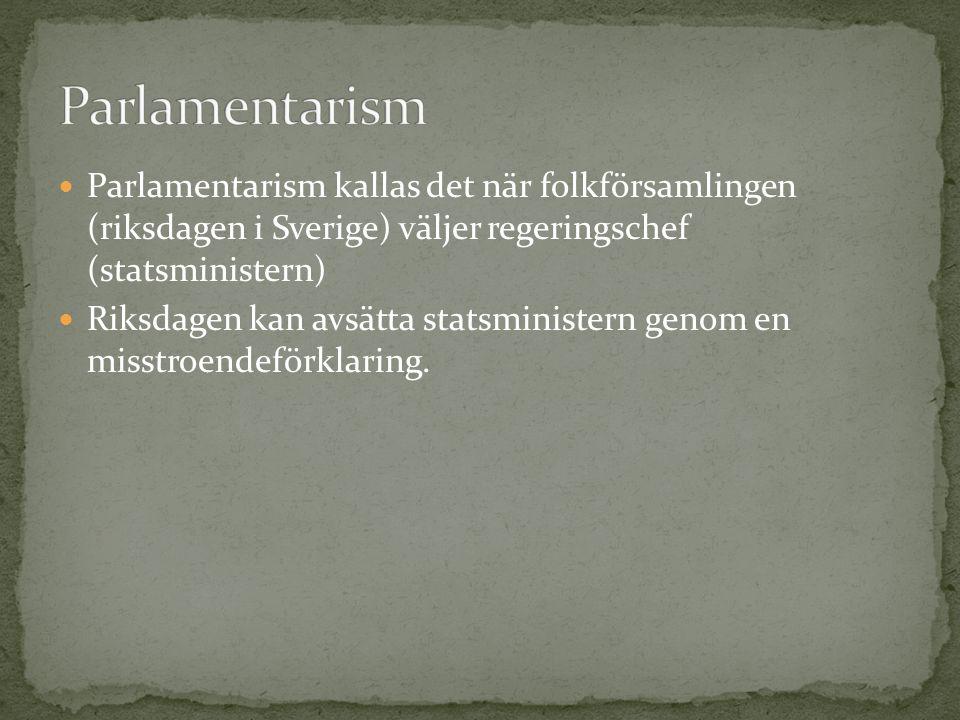 Parlamentarism Parlamentarism kallas det när folkförsamlingen (riksdagen i Sverige) väljer regeringschef (statsministern)