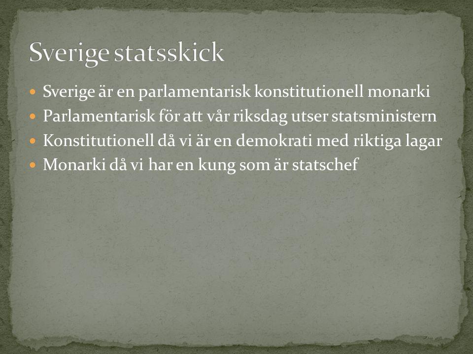 Sverige statsskick Sverige är en parlamentarisk konstitutionell monarki. Parlamentarisk för att vår riksdag utser statsministern.