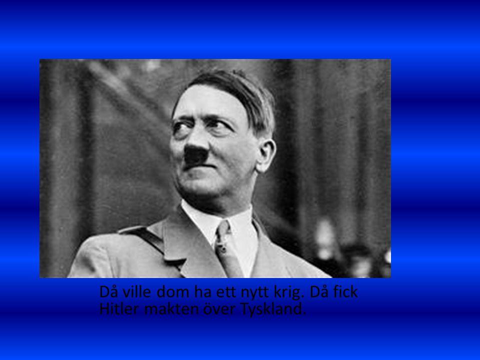 Då ville dom ha ett nytt krig. Då fick Hitler makten över Tyskland.